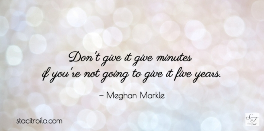 Don't give it five minutes if you're not going to give it five years.