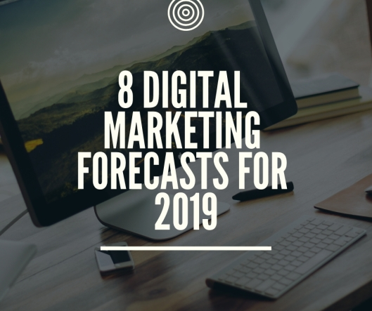 8 digital marketing forecasts for 2019